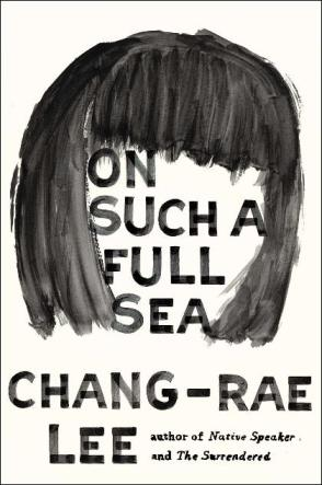 Check out Chang-rae Lee's newest novel, On Such a Full Sea.
