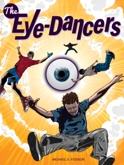 For some new perspective in YA, check out Michael Fedison's The Eye-Dancers.