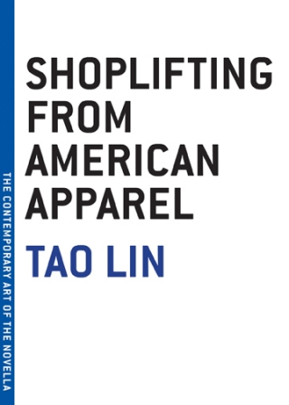 "My ""Art of the Novella"" collection continues to grow with this edition of Tao Lin's Shoplifting from American Apparel."