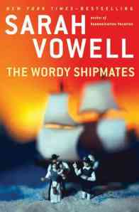 Sarah Vowell's The Wordy Shipmates [2008] tells a very different story of the foundation of current day American than the one we're accustomed to hearing.
