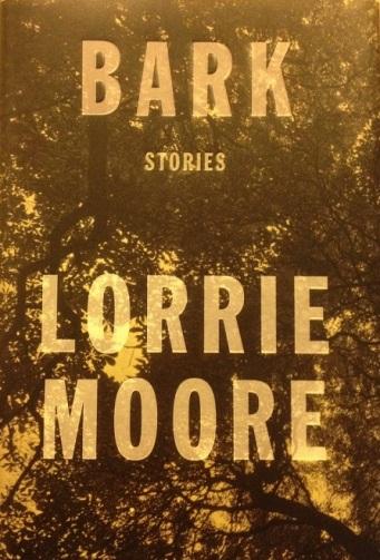 Bark by Lorrie Moore (2014)