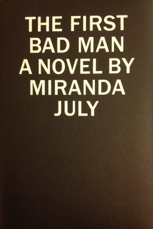 The First Bad Man: A Novel [2015] by Miranda July