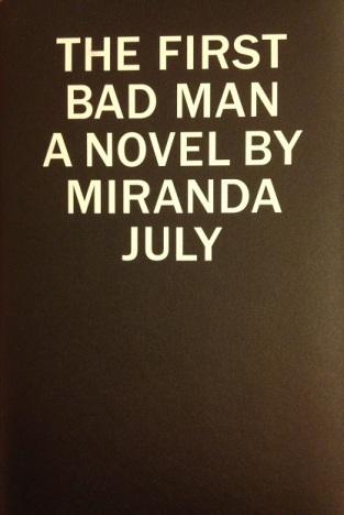 The First Bad Man: A Novel [2015] by Miranda July
